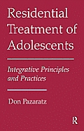 Integrative Principles and Practices of Residential Treatment for Adolescents