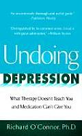 Undoing Depression What Therapy Doesnt Teach You & Medication Cant Give You