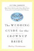The Wedding Guide for the Grownup Bride: Getting Married When You're Old Enough to Know What You're D Cover