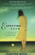 Expecting Adam A True Story of Birth Rebirth & Everyday Magic