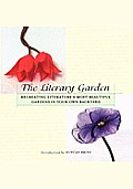 The Literary Garden: Re-Creating Literature's Most Beautiful Gardens in Your Own Backyard