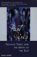 Fast Girls Teenage Tribes & the Myth of the Slut
