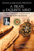 A Pirate Of Exquisite Mind: The Life Of William Dampier: Explorer, Naturalist, & Buccaneer by Diana Preston and Michael Preston