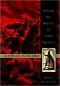 Night Attila Died Solving The Murder Of
