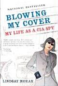 Blowing My Cover My Life As A Cia Spy