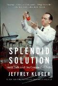 Splendid Solution Jonas Salk & the Conquest of Polio
