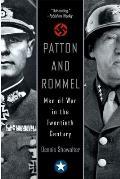 Patton & Rommel Men of War in the Twentieth Century