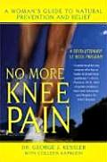 No More Knee Pain A Womans Guide to Natural Prevention & Relief