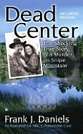 Dead Center The Shocking True Story Of