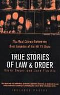 True Stories of Law & Order The Real Crimes Behind the Best Episodes of the Hit TV Show