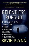 Relentless Pursuit The True Story of an Unspeakable Murder & One Mans Obsession to Bring the Killer to Justice