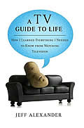 TV Guide to Life How I Learned Everything I Needed to Know from Watching Television