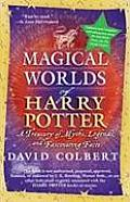 Magical Worlds of Harry Potter A Treasury of Myths Legends & Fascinating Facts