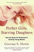 Perfect Girls, Starving Daughters: How the Quest for Perfection Is Harming Young Women Cover