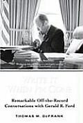 Write It When I'm Gone: Remarkable Off-The-Record Conversations With... by Thomas M. Defrank