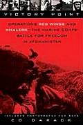 Victory Point Operations Red Wings & Whalers The Marine Corps Battle for Freedom in Afghanistan