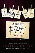 Angry Fat Girls: 5 Women, 500 Pounds and a Year of Losing It...Again