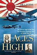Aces High: The Heroic Saga Of The Two Top-Scoring American Aces Of World War II by Bill Yenne