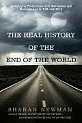 Real History of the End of the World Apocalyptic Predictions from Revelation & Nostradamus to Y2K & 2012