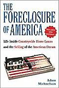 Foreclosure of America Life Inside Countrywide Home Loans & the Selling of the American Dream