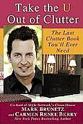 Take the U Out of Clutter: The Last Clutter Book You'll Ever Need