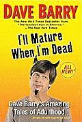 I'll Mature When I'm Dead: Dave Barry's Amazing Tales of Adulthood Cover