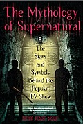 Mythology of Supernatural The Signs & Symbols Behind the Popular TV Show