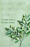 Shortcuts to Inner Peace: 70 Simple Paths to Everyday Serenity