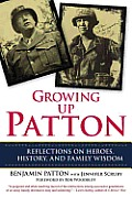Growing Up Patton: Reflections on Heroes, History and Family Wisdom