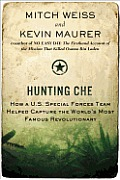 Hunting Che; how a U.S. Special Forces team helped capture the world's most famous revolutionary
