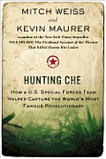 Hunting Che How A U S Special Forces Team Helped Capture the Worlds Most Famous Revolutionary