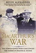 Macarthurs War The Flawed Genius Who Challenged The American Political System