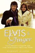 Elvis and Ginger: Elvis Presley's Fiancee and Last Love Finally Tells Her Story