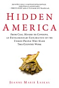Hidden America From Coal Miners to Cowboys an Extraordinary Exploration of the Unseen People Who Make This Country Work