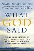 What God Said The 25 Core Messages of Conversations with God That Will Change Your Life & the World