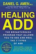 Healing ADD Revised Edition The Breakthrough Program that Allows You to See & Heal the 7 Types of ADD