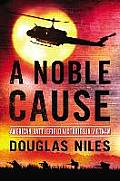 A Noble Cause: American Battlefield Victories In Vietnam by Douglas Niles