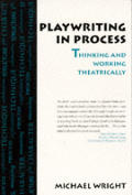 Playwriting in Process : Thinking and Working Theatrically (97 Edition)