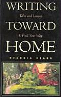 Writing Toward Home Tales & Lessons to Find Your Way
