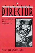 Playing Director A Handbook For The Be