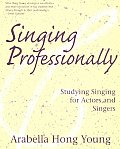Singing Professionally: Studying Singing for Actors and Singers