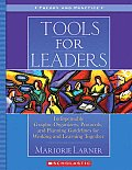 Tools for Leaders: Indispensable Graphic Organizers, Protocols, and Planning Guidelines for Working and Learning Together (Theory and Practice)