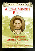 Dear America A Coal Miners Bride the Diary of Anetka Kaminska Lattimer Pennsylvania 1896