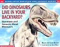 Did Dinosaurs Live in Your Backyard Questions & Answers about Dinosaurs