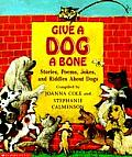 Give a Dog a Bone Stories Poems Jokes & Riddles about Dogs