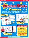 Great American History Games: More Than 20 Exciting, Ready-To-Go Games, Puzzles, and Fun-Filled Learning Adventures That Get Kids Fired Up about Lea