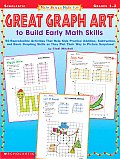 Great Graph Art to Build Early Math Skills: 50 Reproducible Activities That Help Kids Practice Addition, Subtraction, and Basic Graphing Skills as The