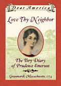 Dear America Love Thy Neighbor the Tory Diary of Prudence Emerson Green Marsh Massachusetts 1774