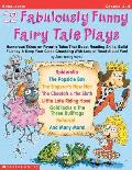 12 Fabulously Funny Fairy Tales Plays: Humorous Takes on Favorite Tales That Boost Reading Skills, Build Fluency & Keep Your Class Chuckling with Lots
