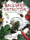 Backyard Detective Critters Up Close